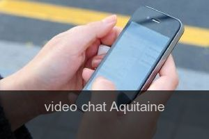 Video chat Aquitaine